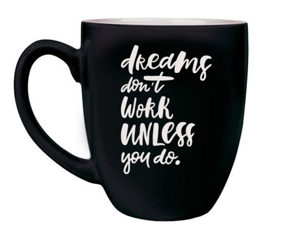 dreamsdontworkunlessyoudolasermug