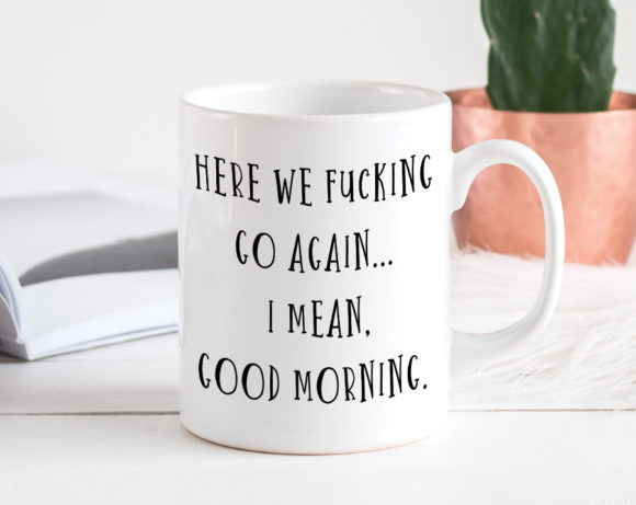 herewefuckinggoagainmug